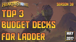 hearthstone top 3 budget decks for may 2017 season 38 youtube