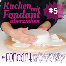 fondantfriday basics kuchen mit fondant überziehen