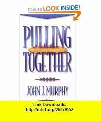 Pulling Together The Power Of Teamwork 9780922066926 John J Murphy ISBN