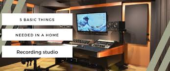 The 5 Basic Things Needed In A Home Recording Studio