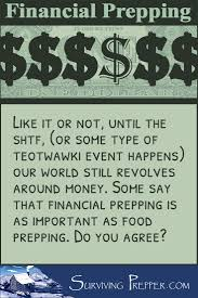 At Least Until The SHTF Our World Still Revolves Around Money Some Say That Finance Prepping Is As Important Food Do You Agree