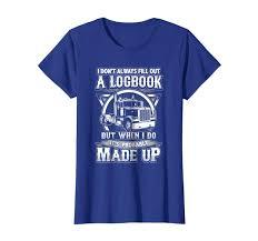 100 Funny Truck Pics Amazoncom Driver TShirt Er Made Up Logbook