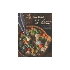 la cuisine de bistrot cuisine la cuisine de bistrot recettes gourmandes et traditionn