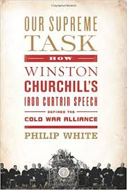 our supreme task how winston churchill s iron curtain speech