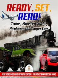 100 Kids Monster Trucks Ready Set Read Trains Airplanes And Super Cars Vehicles For Junior Scholars Edition Childrens Transportation Books By