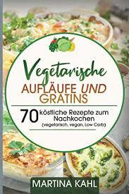 vegetarische aufläufe und gratins 70 köstliche rezepte zum