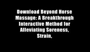 Download Beyond Horse Massage A Breakthrough Interactive Method For Alleviating Soreness Strain