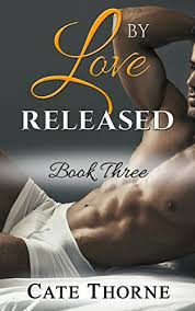 By Love Released Book Three BWWM Billionaire Romance Thorne Cate