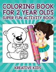 Coloring Book For 2 Year Olds Super Fun Activity Kreative Kids 9781683772705 Amazon Books