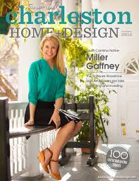 Charleston Home + Design Magazine - Summer 2015 By Charleston Home ... Charleston Home Design Magazine Winter 2016 By Modern Home Design Magazine 2009 And Idea House Fall 2013 Our Kitchen For Crafted Meeting The Challenge Style One About Byrd Builders Best Of Both Worlds Of Spring