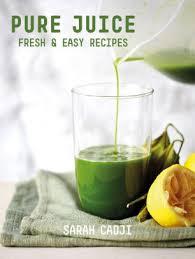 Pure Juice Fresh Easy Recipes