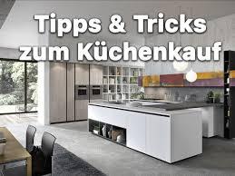 küchenkauf worauf muss ich achten tipps tricks für eine