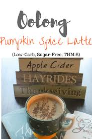 Iced Pumpkin Spice Latte Nutrition Facts by Oolong Pumpkin Spice Latte Low Carb Sugar Free Thm S