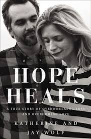 Hope Heals A True Story Of Overwhelming Loss And Overcoming Love
