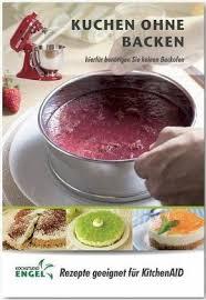 kuchen ohne backen rezepte geeignet für kitchenaid