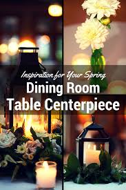 Inspiration For Your Spring Dining Room Table Centerpiecessl1