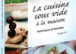 recette cuisine sous vide la cuisine sous vide à la maison par giorgio ré aux éditions