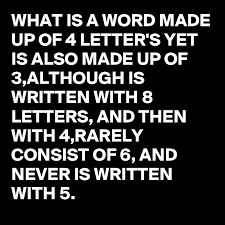 WHAT IS A WORD MADE UP OF 4 LETTER S YET IS ALSO MADE UP OF 3