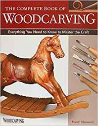 complete book of woodcarving the everything you need to know to
