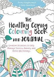The Healthy Coping Colouring Book And Journal Creative Activities To Help Manage Stress Anxiety Other Big Feelings Pooky Knightsmith Emily Hamilton