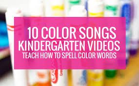 10 Color Songs Videos To Teach How Spell Words In Kindergarten