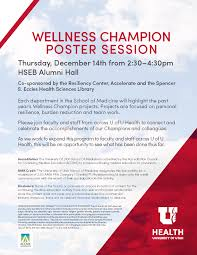 The Resiliency Center Accelerate And Eccles Health Sciences Library Will Be Hosting A Wellness Champion Poster Session On Thursday December 14