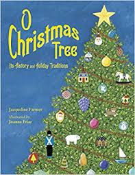 Christmas Tree Amazon Prime by O Christmas Tree Its History And Holiday Traditions Jacqueline