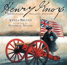 Henry Knox Bookseller Soldier Patriot By Anita Silvey A Hearty Eater Dapper Dresser To Loyalists And Patriots Alikeand Married Into