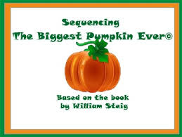 The Biggest Pumpkin Ever By Steven Kroll by Sequencing With