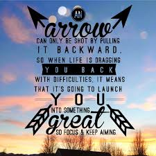 CAN ONLY BE SHOT BY PULLING IT BACKWARD SO WHEN LIFE IS DRAGGING BACK WITH DIFFICULTIES MEANS THAT ITs GOING TO LAUNCH YOU INTO SOMETHING