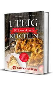 1 teig 20 low carb kuchen so einfach kann low carb sein inklusive nährwertangaben und wochenplaner zum downloaden