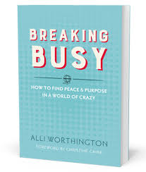 In Breaking Busy Alli Worthington Tackles The Big Questions About Finding Happiness And Ones God Given Purpose A Fun No Nonsense Way