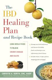 The IBD Healing Plan And Recipe Book Using Whole Foods To Relieve Crohns Disease Colitis Christie A Korth CHC Christine Petras 9780897936125