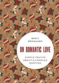On Romantic Love Simple Truths About A Complex Emotion By Berit