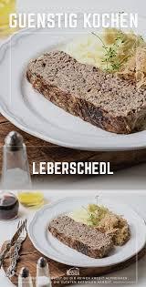 rezept leberschedl guenstig kochen at faschierter braten