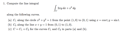 1 pute the line integral 2ry dr 12 dy along the following curves