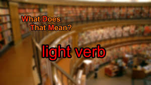 Light Verb by What Does Light Verb Mean Youtube