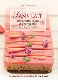 cuisine sans lait livres sans lait 101 recettes saines et gourmandes rabia