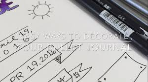 Easy Ways to Decorate your Bullet Journal