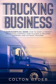 100 Starting A Trucking Company Business 3 Manuscripts In 1 Book How To Start A