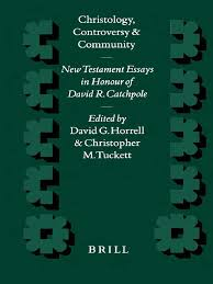 David R Catchpole Christopher M Tuckett G Horrell Christology Controversy And Community New Testament Essays In Honour Of