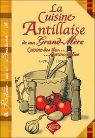 la cuisine antillaise cuisine antillaise de ma grand mère broché myriam lother