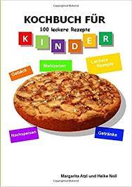 kochbuch für kinder 100 leckere rezepte kochen für kinder