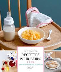 livre cuisine bébé livre recettes pour bébés 0 3 ans mamanchef hachette pratique