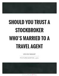 Should You Trust A Stockbroker Whos Married To Travel Agent Picture Quote 1