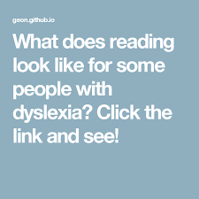 What does reading look like for some people with dyslexia the link and see