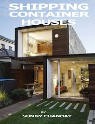 100 Build A Shipping Container House S Sunny Chanday 9781717204615