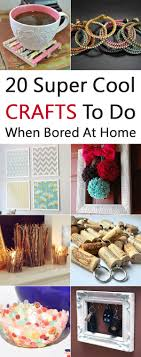 20 Super Cool Crafts To Do When Bored At Home