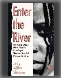 Enter The River Healing Steps From White Privilege Toward Racial Reconciliation