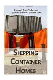 100 Homes Shipping Containers Container Beginners Guide To Building Your